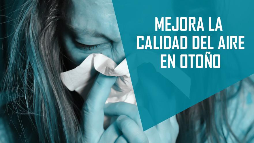 ► MEJORA LA CALIDAD DEL AIRE INTERIOR PARA EL OTOÑO