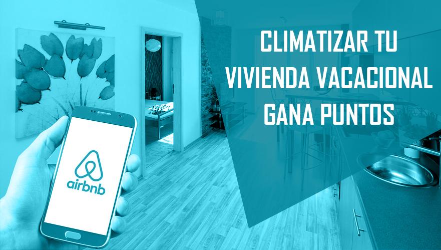 ► CLIMATIZAR TU VIVIENDA VACACIONAL GANA PUNTOS