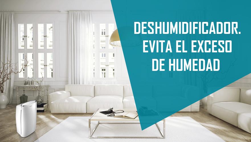► DESHUMIDIFICADOR, LA SOLUCIÓN ANTE LA HUMEDAD