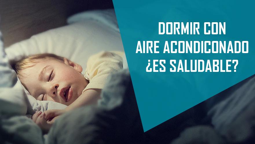 ► DORMIR CON AIRE ACONDICIONADO ¿ES SALUDABLE?