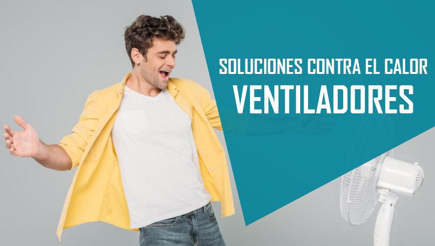 ► SOLUCIONES CONTRA EL CALOR. ¡EL VENTILADOR! – LOS 5 MEJORES EN TERCLIMA